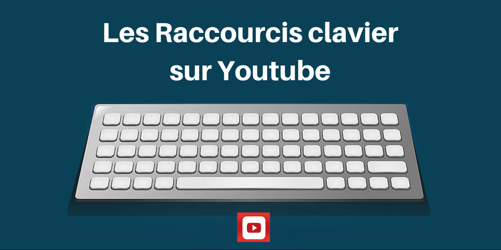 raccourcis clavier youtube - astucesenligne.fr